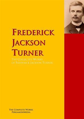 The Collected Works of Frederick Jackson Turner
