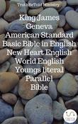 King James - Geneva - American Standard - Basic Bible in English - New Heart English - World English - Youngs literal - Parallel Bible