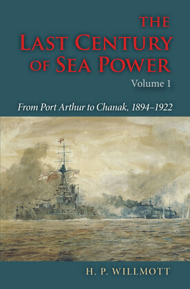The Last Century of Sea Power: From Port Arthur to Chanak, 1894-1922