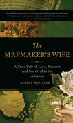 The Mapmaker's Wife: A True Tale Of Love, Murder, And Survival In The Amazon