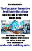 The Concept of Innovative Real Estate Matching: Real Estate Brokerage Made Easy: Real Estate Matching