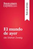 El mundo de ayer de Stefan Zweig (Guía de lectura)