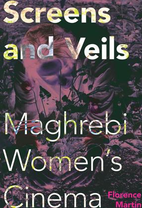 Screens and Veils: Maghrebi Women's Cinema
