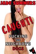Caught! Fucking the Neighbor's Dogs (Caught! Series #1)
