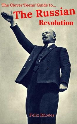 The Clever Teens' Guide to The Russian Revolution (The Clever Teens' Guides, #3)