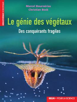Le génie des végétaux. Des conquérants fragiles