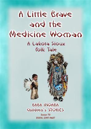 A LITTLE BRAVE AND THE MEDICINE WOMAN - A Lakota, Sioux Folk Tale