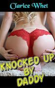 Knocked Up By Daddy: taboo incest family sex daddy daughter daddy daughter erotica father daughter father daughter erotica bareback creampie pregnancy impregnation breeding cumshot