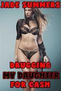 Drugging My Daughter for Cash - Incest Taboo Daddy Daughter Gangbang Creampie Cum Dump All Holes Filled Punishment