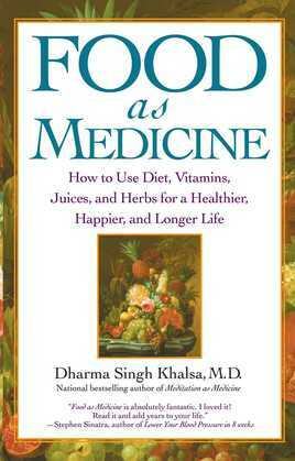 Food As Medicine: How to Use Diet, Vitamins, Juices, and Herbs for a