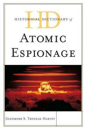 Historical Dictionary of Atomic Espionage