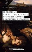 Le problème de l'existence de Dieu. Et autres sources de conflits de valeurs.