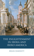 The Enlightenment in Iberia and Ibero-America