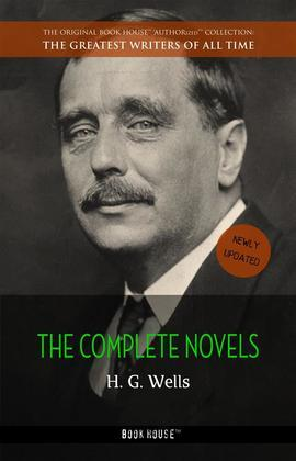 H. G. Wells: The Collection [newly updated] [The Wonderful Visit; Kipps; The Time Machine; The Invisible Man; The War of the Worlds; The First Men in the ...