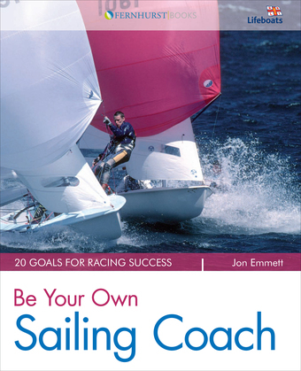 Be Your Own Sailing Coach: 20 Goals for Racing Success