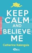 Keep Calm and Believe Me