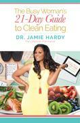 The Busy Woman's 21 Day Guide to Clean Eating