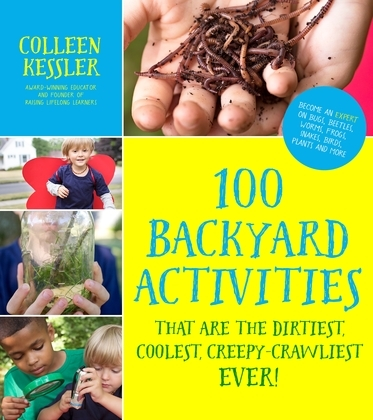 100 Backyard Activities That Are the Dirtiest, Coolest, Creepy-Crawliest Ever!