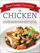 Slow Cooker Favorites Chicken: 150+ Easy, Delicious Slow Cooker Recipes, from Hot Chicken Buffalo Bites and Chicken Parmesan to Teriyaki Chicken