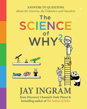 The Science of Why 2: Answers to Questions About the Universe, the Unknown, and Ourselves