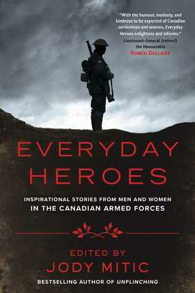 Everyday Heroes: Inspirational Stories from Men and Women in the Canadian Armed Forces