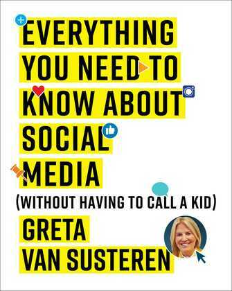 Everything You Need to Know about Social Media: Without Having to Call A Kid