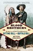 Blood Brothers: The Story of the Strange Friendship between Sitting Bull and Buffalo Bill