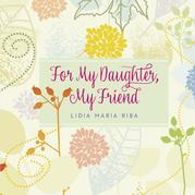 For My Daughter, My Friend