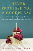 I Never Promised You a Goodie Bag: A Memoir of Life Through Events, the Ones You Plan and the Ones You Don't