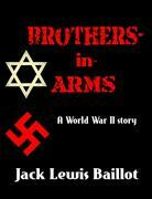 Brothers-in-Arms: A World War 2 Story (Historical Fiction)