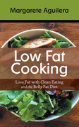 Low Fat Cooking: Lose Fat with Clean Eating and the Belly Fat Diet