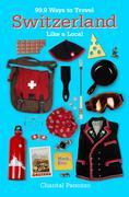 99.9 Ways to Travel Switzerland Like a Local