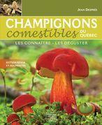 Champignons comestibles du Québec - Les connaître, les déguster