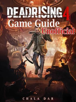 Dead Rising 4 Game Guide Unofficial