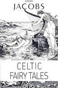 Joseph Jacobs: Celtic Fairy Tales (Illustrated)