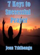 7 KEYS TO SUCCESSFUL PRAYERS