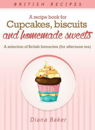 A Recipe Book For Cupcakes, Biscuits and Homemade Sweets
