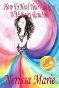 How to Heal Your Chakras with Fairy Rainbow (Children's book about a Fairy and Chakra Healing, Picture Books, Kindergarten Books, Ages 3-8, Toddler Books, Kids Book, Kids Story, Books for Kids)