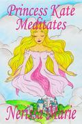 Princess Kate Meditates Children's book about Mindfulness Meditation for Kids (Short Moral Stories for Kids, Dream Bedtime Stories for Kids, Kids Picture Book, Kids Book, Kids Reading Books for Kids)