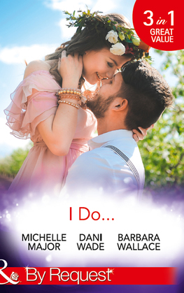 I Do...: Her Accidental Engagement / A Bride's Tangled Vows (Mill Town Millionaires, Book 1) / The Unexpected Honeymoon (Mills & Boon By Request)