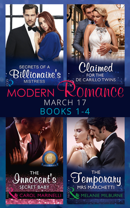 Modern Romance March 2017 Books 1 - 4: Secrets of a Billionaire's Mistress / Claimed for the De Carrillo Twins / The Innocent's Secret Baby / The Temporary Mrs. Marchetti (Mills & Boon e-Book Collections)