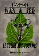 Wan & Ted - Le Tueur Aux Fourmis