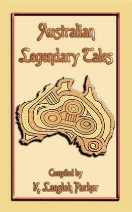 Australian Legendary Tales - 31 Children's Aboriginal Stories from the Outback
