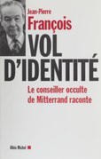 Vol d'identité : le conseiller occulte de Mitterrand raconte