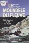 Le Moundele du fleuve : cinq mille kilomètres en raft sur le Zaïre
