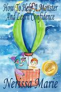 How to Help a Monster and Learn Confidence (Bedtime story about a Boy and his Monster Learning Self Confidence, Picture Books, Preschool Books, Ages 3-8, Baby Books, Kids Book, Books for Kids)
