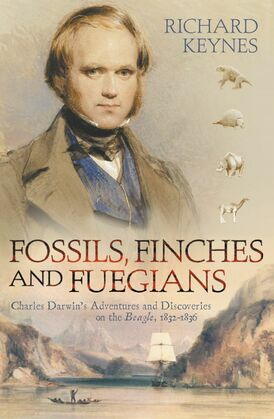 Fossils, Finches and Fuegians: Charles Darwin's Adventures and Discoveries on the Beagle (Text Only)