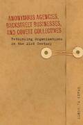 Anonymous Agencies, Backstreet Businesses, and Covert Collectives
