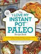 """The """"I Love My Instant Pot"""" Paleo Recipe Book: From Deviled Eggs and Reuben Meatballs to Café Mocha Muffins, 175 Easy and Delicious Paleo Recipes"""
