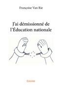 J'ai démissionné de l'Éducation nationale